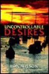 Uncontrollable Desires - Ron Wilson