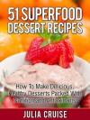 51 Superfood Dessert Recipes - Julia Cruise