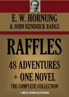 RAFFLES: 48 ADVENTURES + ONE NOVEL (Complete Collection): THE AMATEUR CRACKSMAN, RAFFLES:FURTHER ADVENTURES; A THIEF IN THE NIGHT, MR. JUSTICE RAFFLES, ... CO. (Timeless Wisdom Collection Book 3420) - E. W. Hornung, John Kendrick Bangs