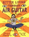 Better Living Through Air Guitar - George Mole, Steven Appleby