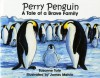 Perry Penguin, A Tale of a Brave Family - Suzanne Tate