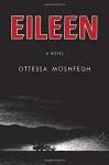 Eileen: A Novel by Ottessa Moshfegh (2015-08-18) - Ottessa Moshfegh