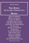 Bible: An Islamic Perspective: Moses - Jay R. Crook