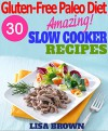 Gluten-Free Paleo Diet: Amazing Gluten-Free Paleo Slow Cooker Recipes For Healthy Eating And Weight Loss - Lisa Brown