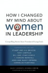 How I Changed My Mind about Women in Leadership: Compelling Stories from Prominent Evangelicals - Zondervan Publishing