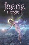 Faerie Magick: Harness the Power of Natural Magick - Marie Bruce