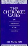The Cherokee Cases: The Confrontation of Law and Politics - Jill Norgren