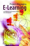Project Managing E-Learning: A Handbook for Successful Design, Delivery and Management - Maggie McVay Lynch