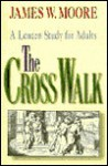 The Cross Walk: A Lenten Study For Adults - James W. Moore