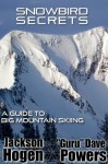 Snowbird Secrets: A Guide to Big Mountain Skiing - Dave Powers, Jackson Hogen