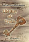 The Key of Truth. A Manual of the Paulician Church of Armenia: The Armenian Text Edited and Translated with Illustrative Documents and Introduction, by Fred. C. Conybeare - F.C. Conybeare