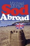 Sod Abroad: Why You'd Be Mad To Leave The Comfort Of Your Own Home - Michael Moran