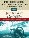 Fredericksburg and Chancellorsville: A Guided Tour from Jeff Shaara's Civil War Battlefields: What happened, why it matters, and what to see - Jeff Shaara, Robertson Dean