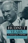 The Hudnut Years in Indianapolis, 1976�1991 - William H. Hudnut III, Mark S. Rosentraub