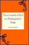 The Comedy of Evil on Shakespeare's Stage - Charlotte Spivack
