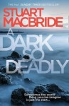 A Dark So Deadly - Stuart MacBride