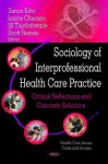 Sociology of Interprofessional Health Care Practice: Critical Reflections and Concrete Solutions - Simon Kitto, Jill Thistlethwaite, Janice Chesters, Scott Reeves
