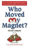 Who Moved My Magnet? - Peter Gibson
