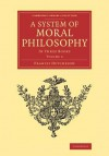 A System of Moral Philosophy: In Three Books - Francis Hutcheson