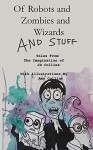 Of Robots and Zombies and Wizards and Stuff: Tales From The Imagination of JD Collins - J.D. Collins, Amy Collins