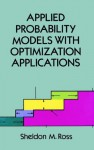 Applied Probability Models with Optimization Applications (Dover Books on Mathematics) - Sheldon M. Ross