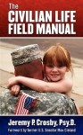 The Civilian Life Field Manual: How to Adjust to the Civilian World After Military Service - Jeremy P. Crosby