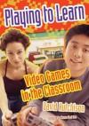 Playing to Learn: Video Games in the Classroom - David Hutchison, James Paul Gee