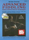 Mel Bay Presents Advanced Fiddling: Solos, Instruction & Technique [With CD] - Craig Duncan