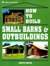 How to Build Small Barns & Outbuildings - Monte Burch
