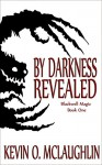 By Darkness Revealed (Blackwell Magic Book 1) - Kevin McLaughlin