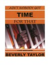 Ain't Nobody Got Time For That (Lust Series) - Beverly Taylor