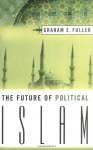 The Future of Political Islam - Graham E. Fuller
