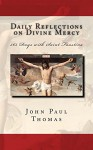 Daily Reflections on Divine Mercy: 365 Days with Saint Faustina - John Paul Thomas