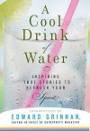 A Cool Drink of Water: Inspiring True Stories to Refresh Your Spirit - Guideposts Books