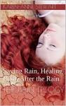 The Rain Trilogy: Saving Rain, Healing Rain, and After the Rain - Karen-Anne Stewart
