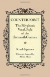 Counterpoint: The Polyphonic Vocal Style of the Sixteenth Century (Dover Books on Music) - Knud Jeppesen, Glen Haydon, Alfred Mann, Knud Jeppeson