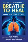Breathe To Heal: Break Free From Asthma (Learn Buteyko) (Breathing Normalization) - Sasha Yakovleva, K.P. Buteyko MD-PhD, A.E. Novozhilov MD, Thomas Fredricksen, Jane E. Brody