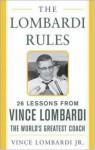 The Lombardi Rules: Twenty-Six Lessons from Vince Lombardi--The World's Greatest Coach - Vince Lombardi