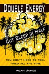 DOUBLE ENERGY, CUT SLEEP IN HALF: You don't need to feel tired all the time - Adam James