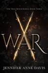 War (True Reign #3) - Jennifer Anne Davis