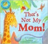 That's Not My Mom! - Peter Bently, John Bendall-Brunello