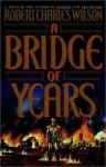 A Bridge of Years - Robert Charles Wilson