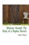 Biltmore Oswald: The Diary of a Hapless Recruit - Smith, Thorne