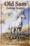 Old Sam: Dakota Trotter - Don Alonzo Taylor, Lorence F. Bjorklund