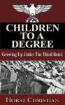 Children To A Degree - Growing Up Under the Third Reich - Horst Christian