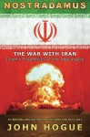 Nostradamus: The War with Iran (Islamic Prophecies of the Apocalypse) - John Hogue