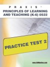 PRAXIS Principles of Learning and Teaching (K-6) 0522 Practice Test 2 - Sharon Wynne