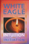 White Eagle on the Intuition and Initiation (White Eagle On...) (White Eagle on...S.) - White Eagle