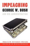 Impeaching George W. Bush and His Administration; Essays by Different Writers - M. Stefan Strozier