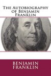 The Autobiography of Benjamin Franklin - Benjamin Franklin, Charles William Eliot